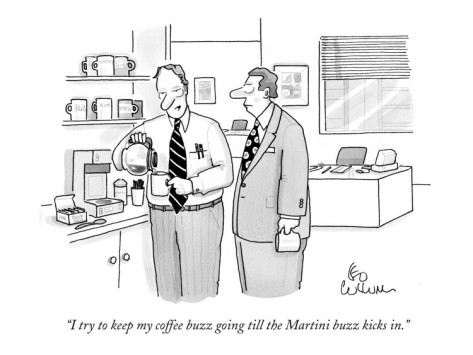 Keep Coffee Buzz, Till Martini Buzz Kicks In